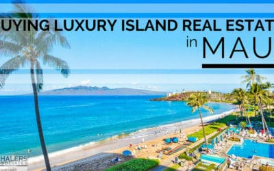 Your Guide to Buying Luxury Island Real Estate in Maui